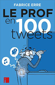 Le Prof en 100 tweets (Tags) eBook: Erre, Fabrice: Amazon.fr