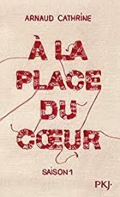 À la place du coeur - Arnaud Cathrine - Babelio