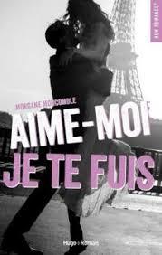 Aime-moi je te fuis - Morgane Moncomble - Babelio