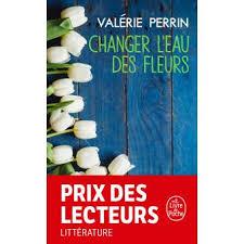 Changer l'eau des fleurs Prix maison de la presse 2018 - Poche - Valérie  Perrin - Achat Livre | fnac