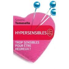 Hypersensibles Trop sensibles pour être heureux ? - Poche - Saverio  Tomasella - Achat Livre ou ebook | fnac
