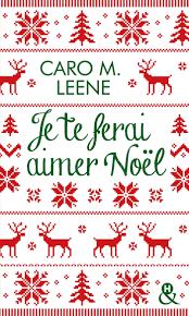 Je te ferai aimer Noël !: la comédie romantique irrésistible de l'hiver  pour un Noël à Londres !: Amazon.fr: Leene, Caro M.: Livres
