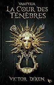 Vampyria, tome 1 : La cour des ténèbres - Victor Dixen - Babelio