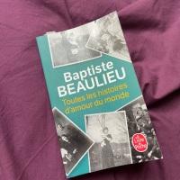 Toutes les histoires d'amour du monde - Baptiste Beaulieu